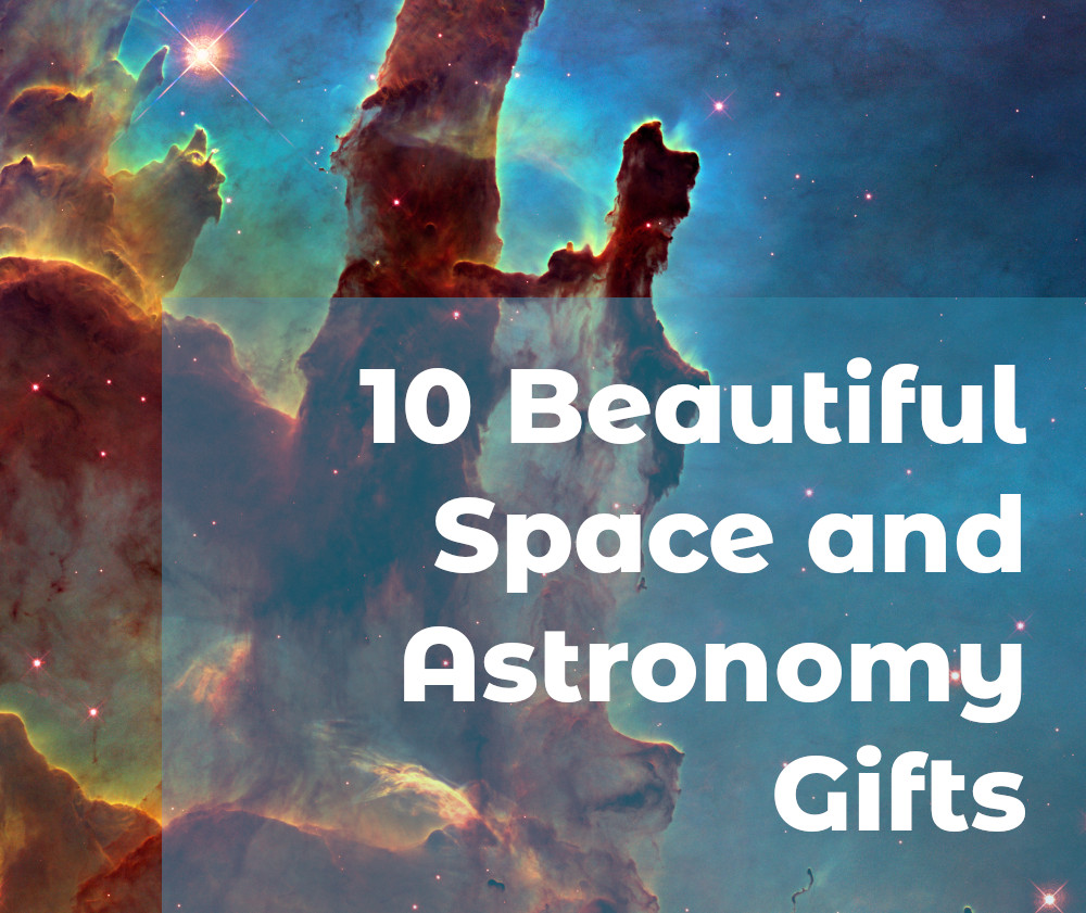 10 Beautiful Space & Astronomy Gifts